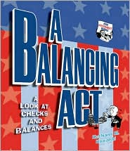 Separation of Powers: A Balancing Act (How Government Works Series)