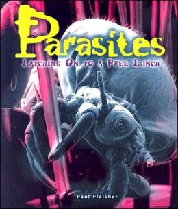 Parasites: Latching on to a Free Lunch (LIBRARY EDITION)