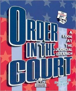 Order in the Court: A Look at the Judicial Branch (How Government Works Series)