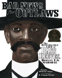 Bad News for Outlaws: The Remarkable Life of Bass Reeves, Deputy U. S. Marshall