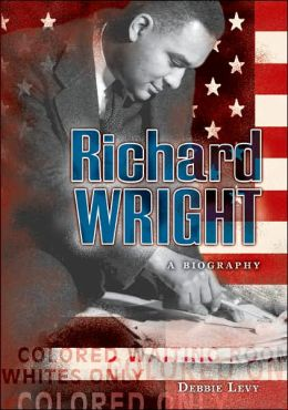 Richard Wright: A Biography