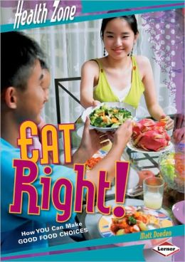 Eat Right!: How You Can Make Good Food Choices
