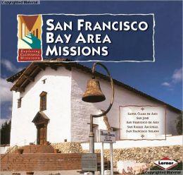 San Francisco Bay Area Missions: Santa Clara, San Jose, San Francisco de Asis, San Rafael, San Francisco Solano