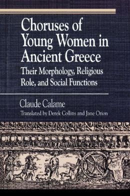 Choruses of Young Women in Ancient Greece: Their Morphology, Religious Role and Social Function