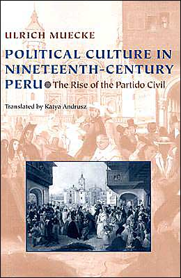 Political Culture in Nineteenth-Century Peru: The Rise of the Partido Civil