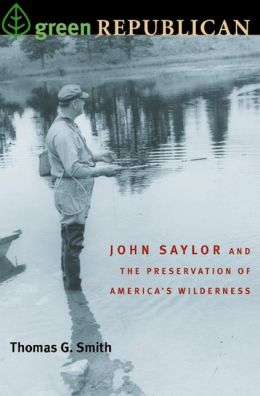 Green Republican: John Saylor and the Preservation of America's Wilderness