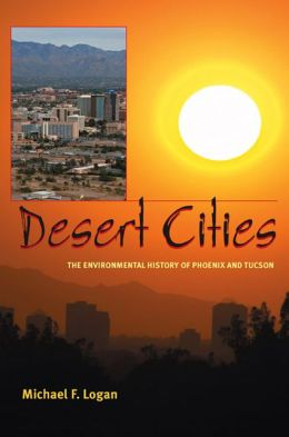 Desert Cities: The Environmental History of Phoenix and Tucson