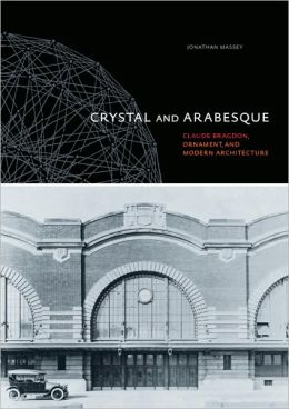 Crystal and Arabesque: Claude Bragdon, Ornament, and Modern Architecture