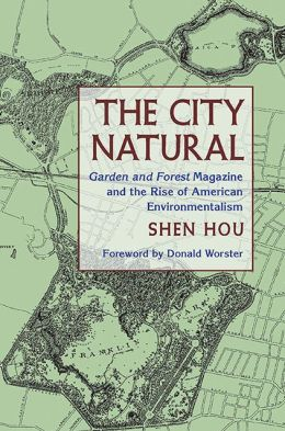 The City Natural: Garden and Forest Magazine and the Rise of American Environmentalism