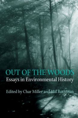 Out Of The Woods: Essays inEnvironmental History