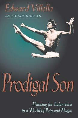 Prodigal Son: Dancing for Balanchine in a World of Pain and Magic