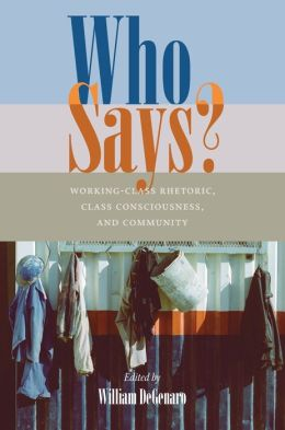 Who Says?: Working-Class Rhetoric, Class Consciousness, and Community