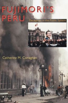 Fujimori's Peru: Deception in the Public Sphere