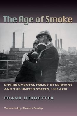 The Age of Smoke: Environmental Policy in Germany and the United States, 1880-1970