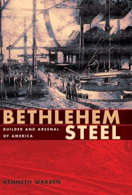 Bethlehem Steel: Builder and Arsenal of America