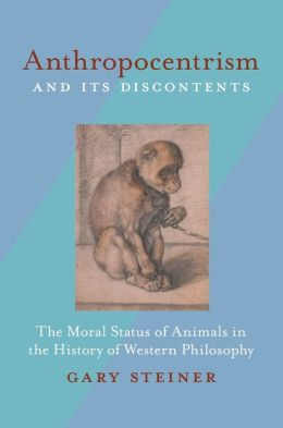 Anthropocentrism and Its Discontents: The Moral Status of Animals in the History of Western Philosophy