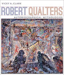 Robert Qualters: Autobiographical Mythologies