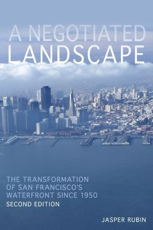 A Negotiated Landscape: The Transformation of San Francisco's Waterfront since 1950