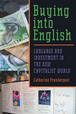 Buying into English: Language and Investment in the New Capitalist World