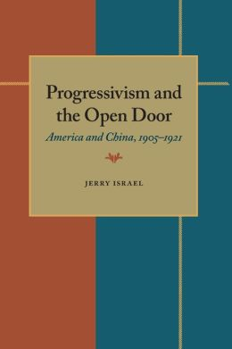 Progressivism and the Open Door: America and China, 1905i1921