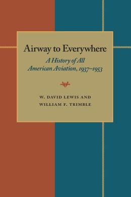 The Airway to Everywhere: A History of All American Aviation, 1937i1953