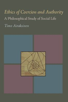 Ethics of Coercion and Authority: A Philosophical Study of Social Life