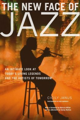 The New Face of Jazz: An Intimate Look at Today's Living Legends and the Artists of Tomorrow