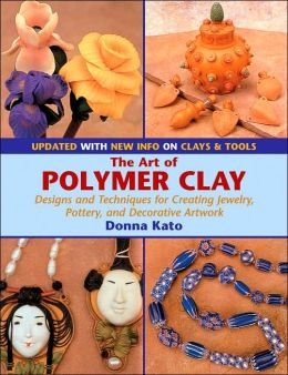 Art of Polymer Clay: Designs and Techniques for Creating Jewelry, Pottery, and Decorative Artwork