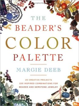 Beader's Color Palette: 20 Creative Projects and 220 Inspired Combinations for Beaded and Gemstone Jewelry