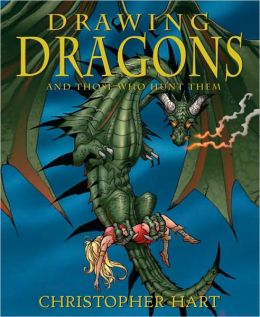 Drawing Dragons and Those Who Hunt Them: The Ultimate Book of Drawing the Ultimate Beast