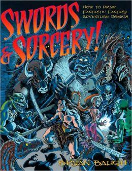 Swords and Sorcery!: How to Draw Fantastic Fantasy Adventure Comics