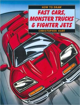 How to Draw Fast Cars, Monster Trucks and Fighter Jets
