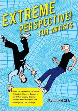 Extreme Perspective! For Artists: Learn the Secrets of Curvilinear, Cylindrical, Fisheye, Isometric, and Other Amazing Systems that Will Make Your Drawings Pop Off the Page