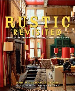 Rustic Revisited: Innovative Design for Cabin, Camp, and Lodge