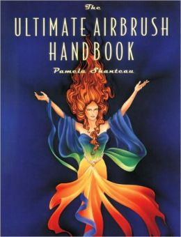 Ultimate Airbrush Handbook