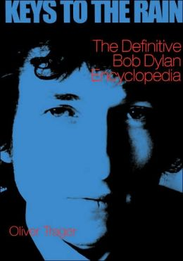 Keys to the Rain: The Definitive Bob Dylan Encyclopedia