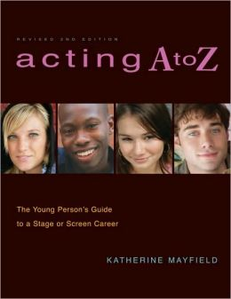 Acting A to Z: The Young Person's Guide to a Stage or Screen Career