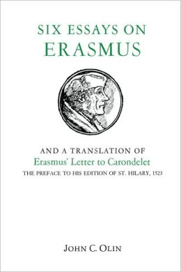 Six Essays on Erasmus: And a Translation of Erasmus' Letter to Carondelet, 1523.
