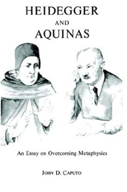 Heidegger and Aquinas: An Essay on Overcoming Metaphysics