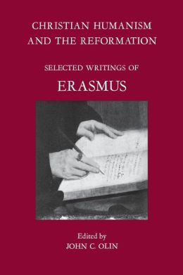 Christian Humanism and the Reformation: Selected Writings of Erasmus