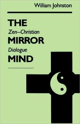 The Mirror Mind: Zen-Christian Dialogue