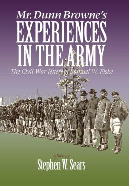 Mr. Dunn Browne's Experiences in the Army: The Civil War Letters of Samuel Fiske