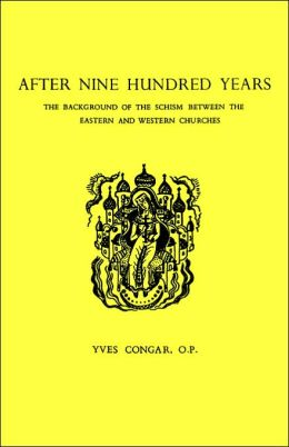 After Nine Hundred Years: The Background of the Schism Between the Eastern and Western Churches