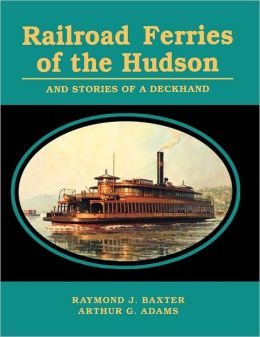 Railroad Ferries of the Hudson and Stories of a Deck Hand