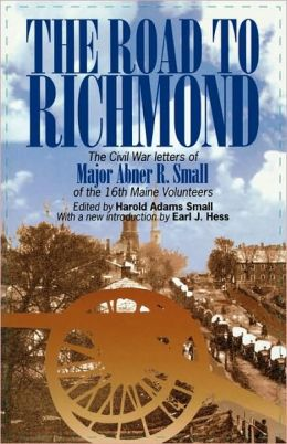 The Road to Richmond: The Civil War Letters of Major Abner R. Small of the 16th Maine Volunteers.