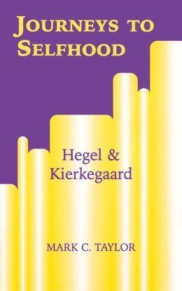 Journeys to Selfhood: Hegel and Kierkegaard