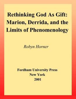 Rethinking God as Gift: Marion, Derrida, and the Limits of Phenomenology