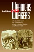 Warriors into Workers: The Civil War and the Formation of the Urban-Industrial Society in a Northern City