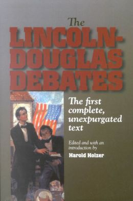 The Lincoln-Douglas Debates: The First Complete, Unexpurgated Text