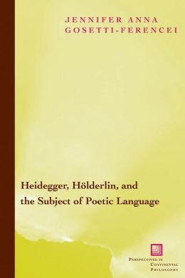 Heidegger, Holderlin, and the Subject of Poetic Language: Toward a New Poetics of Dasein